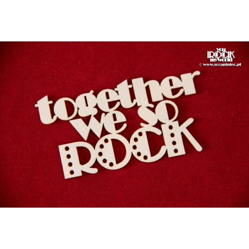 Together we so ROCK felirat